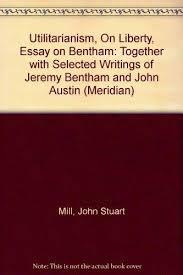 utilitarianism on liberty essay on bentham 9780452005143 utilitarianism on liberty essay on bentham together selected writings of