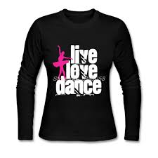Dance Shirt Designs Us 14 7 51 Off New Design Brand Live Love Dance Ballerina Women T Shirt Printing Simple Style Tees Long Sleeve O Neck Women T Shirt In T Shirts From