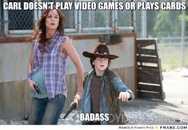 Carl doesn't play video games or plays cards... - the walking dead ... via Relatably.com