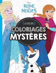Amazon Fr Reine Des Neiges Coloriages Myst Res Ateliers Disney