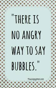 Funny Positive Quotes Gorgeous There Is No Angry Way To Say Bubbles Bubble Quotes Challenge