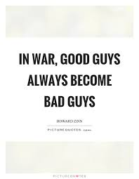 Guy Quotes Amazing In War Good Guys Always Become Bad Guys Picture Quotes