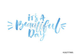 Inspirational Quotes For A Beautiful Day Best Of It's A Beautiful Day Watercolor Brush Lettering Inspirational