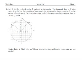 question worksheet math 124 week 1 2 let c be the circle of radius 5 centered at the origin the tangent