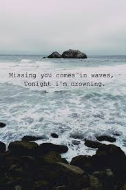 Missing You Comes In Waves Tonight Im Drowning Pictures Photos