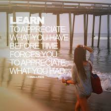 Appreciate What You Have Girl Advice Quote Facebook Wall Pic Best Girls Advice Quote