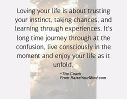 Long Quotes Enchanting Loving Your Life Is About Trusting Your Instinct Taking Chances