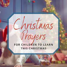 Thank you that he rose from the dead three days later and that this christmas and every christmas we can celebrate the gift. 9 Short Christmas Prayers For Children To Learn This Christmas