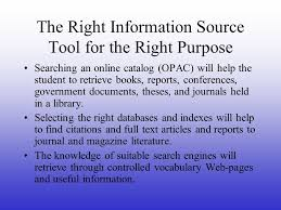 information literacy adapted from a presentation by anke tonn   an online catalog opac will help the student to retrieve books reports conferences government documents theses and journals held in a library
