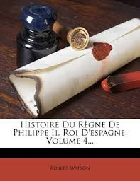 <b>Histoire Du</b> Regne <b>de</b> Philippe II, Roi D'Espagne, Volume 4 ...
