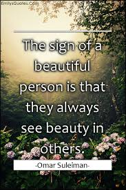 Quotes About Seeing Beauty Best Of The Sign Of A Beautiful Person Is That They Always See Beauty In