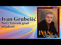 Ivan Grubesic - Novi Travnik, grad mladosti - (Audio 2012) - YouTube