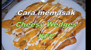 cara memasak cheesy wedges kfc