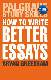 how to write better essays b greetham palgrave higher education how to write better essays