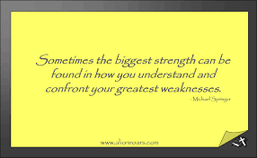 your weakness remembrance make happiness your quote strength vs weakness