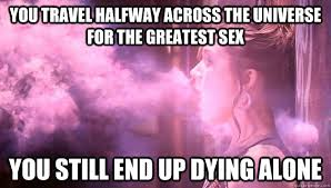 You travel halfway across the universe for the greatest sex You ... via Relatably.com