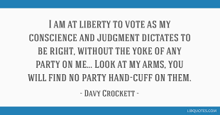 Davy Crockett Quotes Cool I Am At Liberty To Vote As My Conscience And Judgment Dictates To Be
