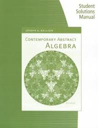 A First Course In Abstract Algebra Solutions Student Solutions Manual For Gallians Contemporary Abstract Algebra