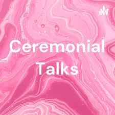 Ceremonial Talks