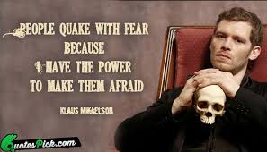 People Quake With Fear Because Quote By Klaus Mikaelson Quotespick Impressive Klaus Mikaelson Quotes
