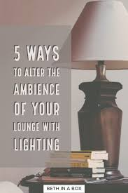 Alter lighting Kevin Reilly Have You Noticed How Much Difference The Lighting Makes To The Ambience Of Room Beth In Box Ways To Change The Ambience Of Your Lounge With Lighting
