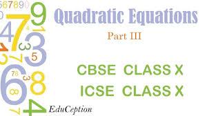 quadratic equations part iii cbse icse class x maths