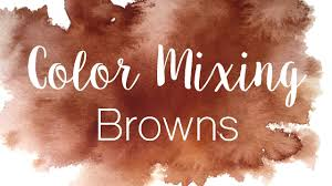 Colors To Mix To Make Light Brown Color Mixing Series Browns How To Mix Browns In Watercolor