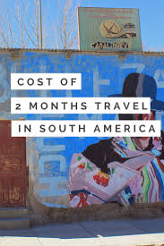 images about south america bucket list south what were the costs of 2 months travel in south america take a look at