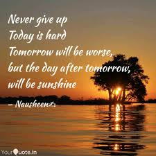 Never Give Up Today Is H Quotes Writings By Nausheen Khan