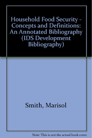 Household Food Security: Concepts and Definitions - an Annotated  Bibliography (IDS Development Bibliographies) (IDS Development  Bibliography): Smith, Marisol, Pointing, Judy, Maxwell, Simon, et al:  9781858640051: Amazon.com: Books