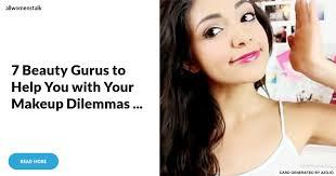 7 beauty gurus to help you with your makeup dilemmas