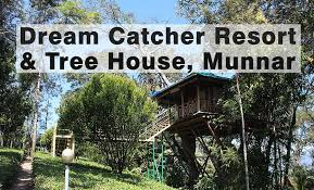 Dream Catcher Kerala Cool Dream Catcher Plantation Resort Munnar With Tree House Review