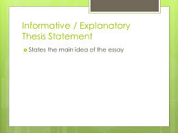 informative explanatory essay thesis statement ppt  3 informative explanatory thesis statement  states the main idea of the essay