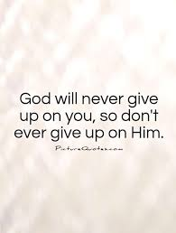 Never Give Up On God Quotes