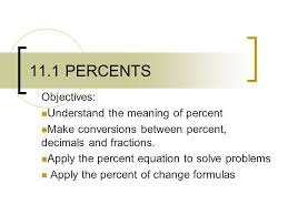 11 1 percents objectives understand the meaning of percent make conversions between percent decimals and
