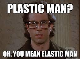 Plastic man? Oh, you mean elastic man - Hipster Seinfeld - quickmeme via Relatably.com
