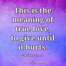 This Is The Meaning Of True Love To Give Until It Hurts Mesmerizing What Meaning Of Love