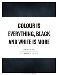 Quotes About Black And White Gorgeous Black And White Quotes Sayings Black And White Picture Quotes