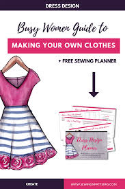 Design And Create Your Own Clothes Busy Women Guide To Making Your Own Clothes Free Sewing