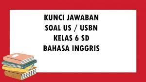 Kunci jawaban (pembahasan) latihan soal uas / pas bahasa indonesia kelas 8 smp/mts semester 1 (kurikulum 2013) (download). Soal Ujian Sekolah Bahasa Inggris Kelas 6 Sd Mi Tahun 2021 Kunci Jawaban Usbn Pilihan Ganda Essay Tribun Pontianak