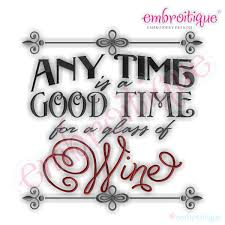 Embroitique Any Time Is A Good Time For A Glass Of Wine Embroidery - Home machine embroidery designs