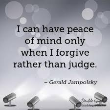 best peace of mind quotes and sayings i can have peace of mind only when i forgive rather than judge gerald jampolsky