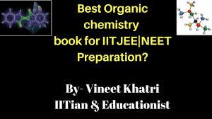 best organic chemistry book for iitjee neet preparation by best organic chemistry book for iitjee neet preparation by vineet khatri iitian educationist edugorilla trends