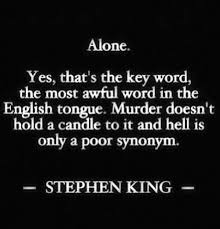 Stephen King Quotes On Love Simple Alone Yes That's The Key Word The Most Awful Word In The English