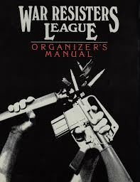 civil disobedience war resisters league wrl organizer s manual
