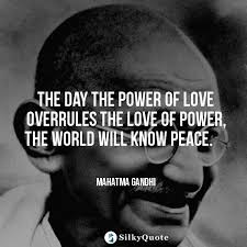 Gandhi Quotes On Love Fascinating Mahatma Gandhi Quotes The Day The Power Of Love Overrules The Love