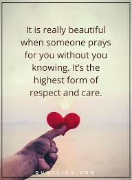 Really Beautiful Quotes Best Of Quotes It Is Really Beautiful When Someone Prays For You Without