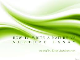 how to write a nature vs nurture essay how to write a nature vs n u r t u r e e s s a y created by essay academy com