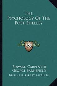The Psychology of the Poet Shelley: Carpenter, Edward, Barnefield, George:  Amazon.sg: Books