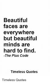 Beautiful Minds Quotes Best of Beautiful Faces Are Everywhere But Beautiful Minds Are Hard To Find